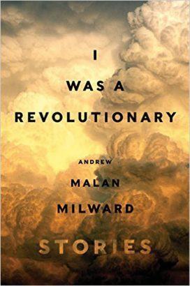 'I Was a Revolutionary' is Milward's second short story collection -- book cover via Goodreads