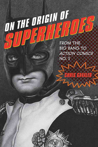 Chris Gavaler's 'On the Origin of Superheroes'